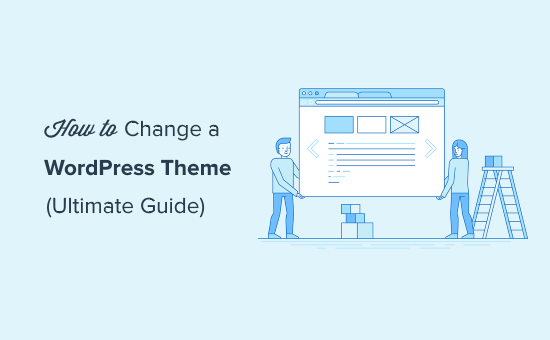 How to Properly Change a WordPress Theme (Ultimate Guide)